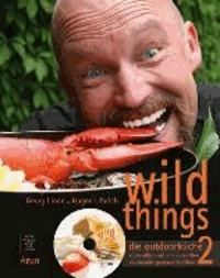 wild things - die outdoorküche 2 - eigenwillig mediterran genießen - das urlaubs-gourmet-kochbuch.