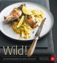 Wild! - Gourmet-Rezepte für jede Jahreszeit.