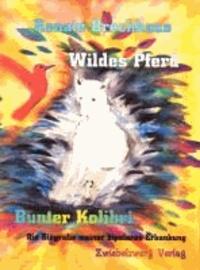 Wildes Pferd - bunter Kolibri - Die Biografie meiner bipolaren Erkankung.