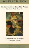 Wilfred R. Bion - Me souvenant de tous mes péchés ; L'autre côté du génie - Une autre partie d'une vie ; Lettres à la famille.