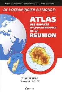 Wilfrid Bertile et Laurence Buzenot - De l'océan Indien au monde : atlas des espaces d'appartenance de La Réunion.