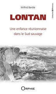 Wilfrid Bertile - Lontan - Une enfance réunionnaise dans le Sud sauvage.