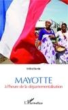 Wilfrid Bertile - Mayotte à l'heure de la départementalisation.