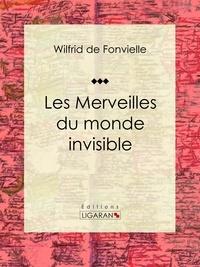 Wilfrid de Fonvielle et  Ligaran - Les Merveilles du monde invisible.