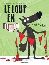 Wilfrid Lupano et Mayana Itoïz - Le loup en slip Tome 3 : Slip hip hip !.
