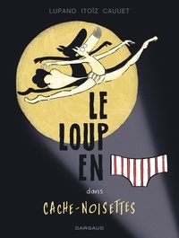 Wilfrid Lupano et Mayana Itoïz - Le loup en slip Tome 6 : Cache-Noisettes.