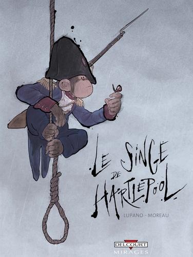Wilfrid Lupano et Jérémie Moreau - Le singe de Hartlepool.