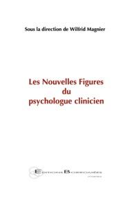 Wilfrid Magnier - Les nouvelles figures du psychologue clinicien.