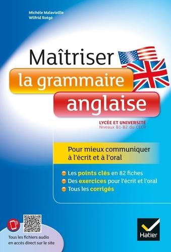 Wilfrid Rotgé et Michèle Malavieille - Maîtriser la grammaire anglaise - Niveaux B1/B2 du Cadre Européen Commun de Référence pour les Langues (lycée et début des études supérieures).