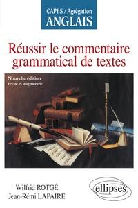 Wilfrid Rotgé et Jean-Rémi Lapaire - Réussir le commentaire grammatical de textes.