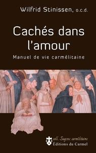 Wilfrid Stinissen - Cachés dans l'amour - Manuel de Vie carmélitaine.