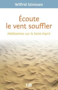 Wilfrid Stinissen - Ecoute le vent souffler - Méditations sur le Saint-Esprit.