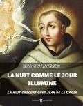 Wilfrid Stinissen - La nuit comme le jour illumine - La Nuit Obscure chez Jean de la Croix.