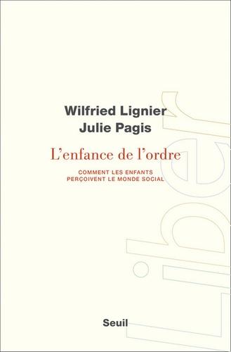 Wilfried Lignier et Julie Pagis - L'enfance de l'ordre - Comment les enfants perçoivent le monde social.