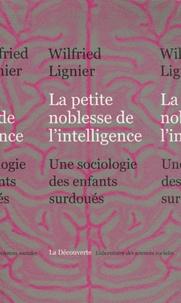 Wilfried Lignier - La petite noblesse de l'intelligence - Une sociologie des enfants surdoués.