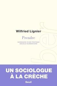 Wilfried Lignier - Prendre - Naissance d'une pratique sociale élémentaire.