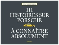 Wilfried Müller - 111 histoires sur Porsche à connaître absolument.
