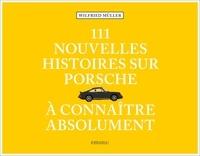 Wilfried Müller - 111 nouvelles Histoires sur Porsche à connaître absolument.