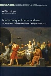 Wilfried Nippel et Olivier Mannoni - Liberté antique, liberté moderne - Les fondements de la démocratie de l'Antiquité à nos jours.