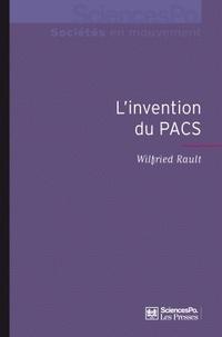 Wilfried Rault - L'invention du PACS - Pratiques et symboliques d'une nouvelle forme d'union.