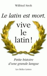 Wilfried Stroh - Le latin est mort, vive le latin ! - Petite histoire d'une grande langue.