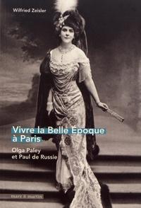 Wilfried Zeisler - Vivre la Belle Epoque à Paris - Olga Paley et Paul de Russie.