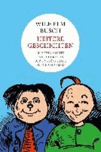 Wilhelm Busch: Heitere Geschichten - Max und Moritz, Hans Huckebein, Plisch und Plum.