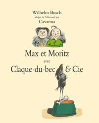 Wilhelm Busch - Max et Moritz avec Claque-du-Bec & Cie.