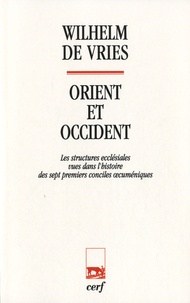 Wilhelm De Vries - Orient et Occident - Les structures ecclésiales vues dans l'histoire des sept premiers conciles oecuméniques.
