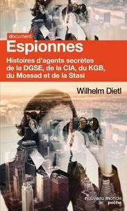Wilhelm Dietl - Espionnes - Histoires d'agents secrètes de la DGSE, de la CIA, du KGB, du Mossad et de la Stasi.