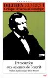Wilhelm Dilthey - CRITIQUE DE LA RAISON HISTORIQUE. - Introduction aux sciences de l'esprit et autres textes.