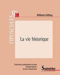 Wilhelm Dilthey et Christian Berner - La vie historique - Manuscrits relatifs à une suite de l'édification du monde historique dans les sciences de l'esprit.