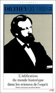 Wilhelm Dilthey - OEuvres / Wilhelm Dilthey Tome 3 - L'Édification du monde historique dans les sciences de l'esprit.