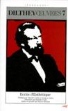 Wilhelm Dilthey - OEuvres / Wilhelm Dilthey Tome 7 - Ecrits d'esthétique. suivi de La naissance de l'herméneutique.