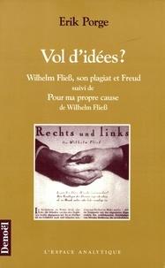 Wilhelm Flieû et Erik Porge - Vol d'idées ? - Wilhelm Fliess, son plagiat et Freud.