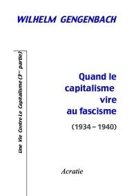 Wilhelm Gengenbach - Quand le capitalisme vire au fascisme (1934-1940).