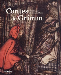 Wilhelm Grimm et Jacob Grimm - Contes de Grimm illustrés par Arthur Rackham.