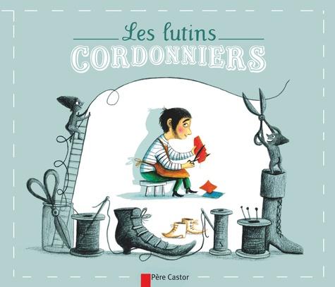 Wilhelm Grimm et Jacob Grimm - Les lutins cordonniers.