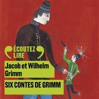 Wilhelm Grimm et Jacob Grimm - Six contes de Grimm - Blanche-neige, L'Homme à la peau d'ours, Les trois fileuses, Sept d'un coup, le hardi petit tailleur, Dame Holle, La fauvette-qui-saute-et-qui-chante.