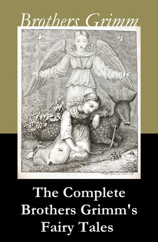 Wilhelm Grimm et Jacob Grimm - The Complete Brothers Grimm's Fairy Tales (over 200 fairy tales and legends).