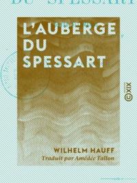 Wilhelm Hauff et Amédée Tallon - L'Auberge du Spessart - Contes allemands.