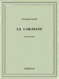 Wilhelm Hauff - La caravane : contes orientaux.