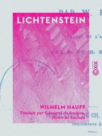Wilhelm Hauff et Edouard de Suckau - Lichtenstein - Épisode de l'histoire du Wurtemberg.