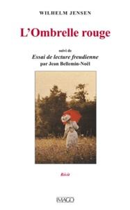 Wilhelm Jensen et Jean Bellemin-Noël - L'Ombrelle rouge - Suivi de Essai de lecture freudienne.
