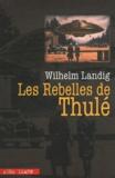 Wilhelm Landig - Les rebelles de Thulé.