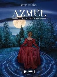 Wilhelm Laura - Azmel tome iii : l'ancrage.