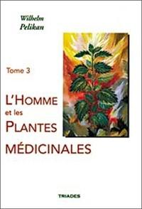 Wilhelm Pelikan - L'Homme et les plantes médicinales - Tome 3, L'Homme, les plantes médicinales et les êtres élémentaires.