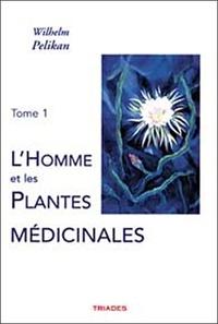 Wilhelm Pelikan - L'homme et les plantes médicinales - Tome 1.