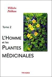 Wilhelm Pelikan - L'homme et les plantes médicinales - Tome 2.