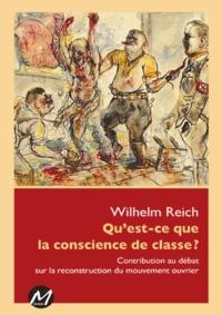 Wilhelm Reich - Qu'est-ce que la conscience de classe ? - Contribution au débat sur la reconstruction du mouvement ouvrier.